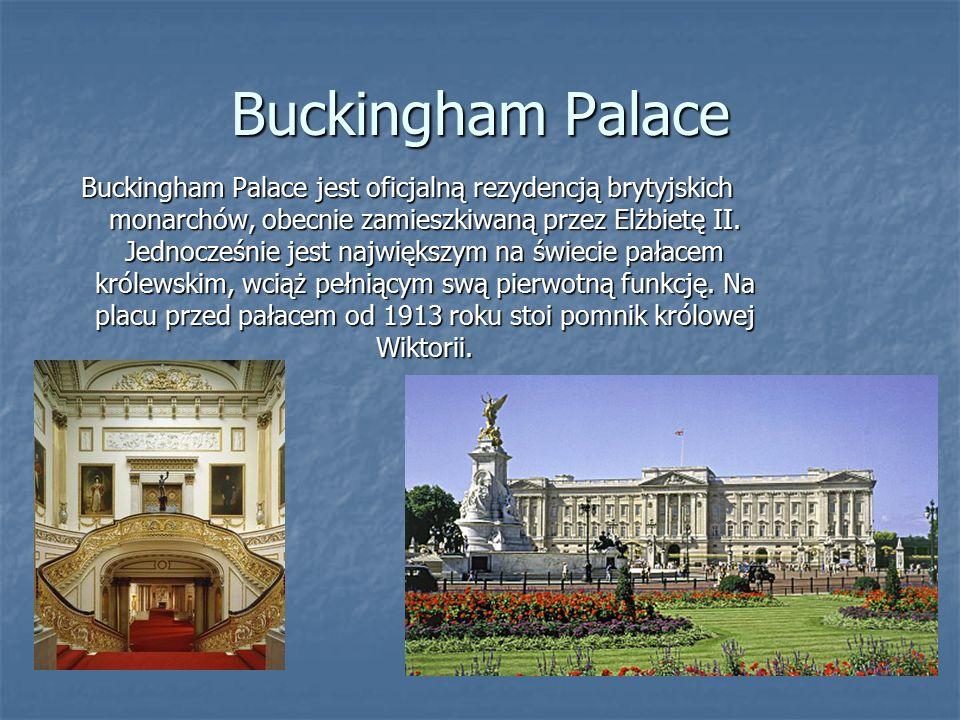 Buckingham Palace Buckingham Palace jest oficjalną rezydencją brytyjskich monarchów, obecnie zamieszkiwaną przez Elżbietę II.