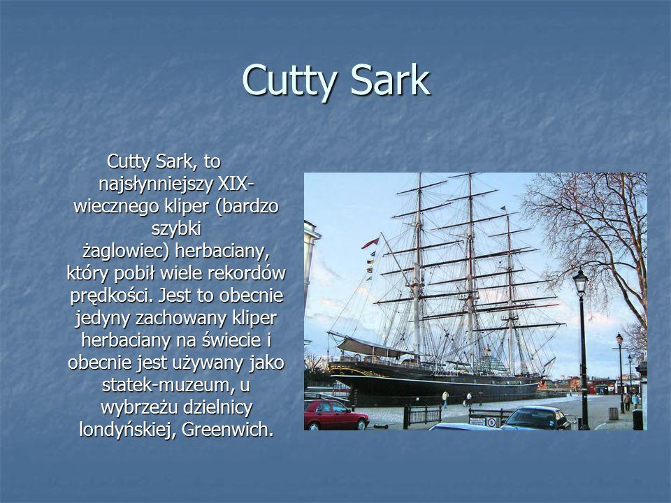 Cutty Sark Cutty Sark, to najsłynniejszy XIX- wiecznego kliper (bardzo szybki żaglowiec) herbaciany, który pobił wiele rekordów prędkości.