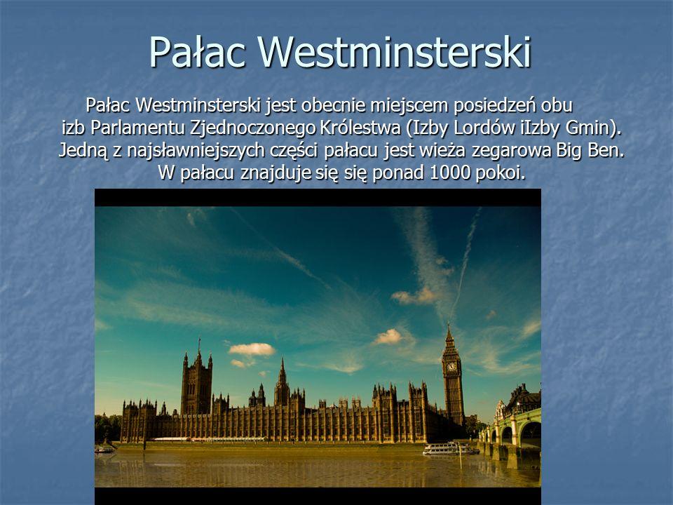 Pałac Westminsterski Pałac Westminsterski jest obecnie miejscem posiedzeń obu izb Parlamentu Zjednoczonego Królestwa (Izby Lordów iIzby Gmin).