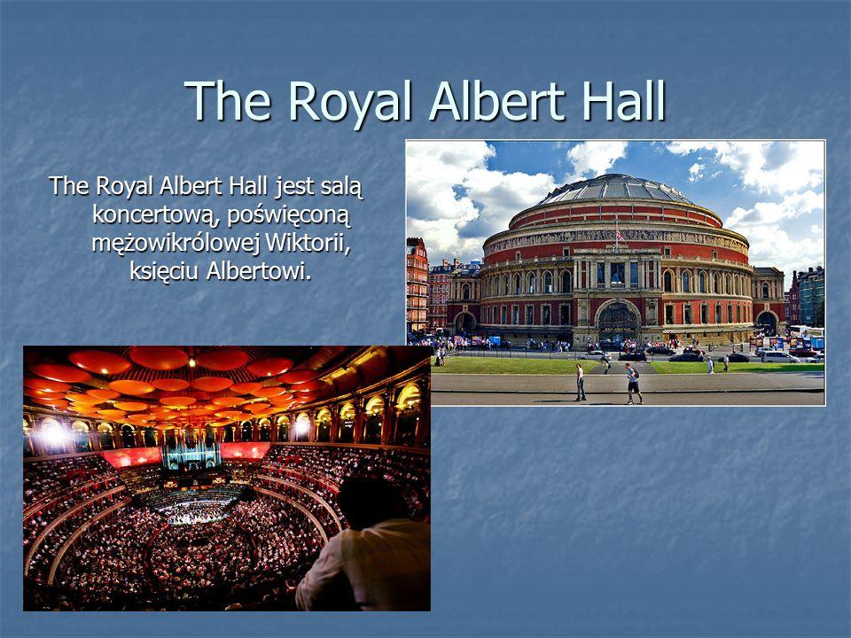 The Royal Albert Hall The Royal Albert Hall jest salą koncertową, poświęconą mężowikrólowej Wiktorii, księciu Albertowi.