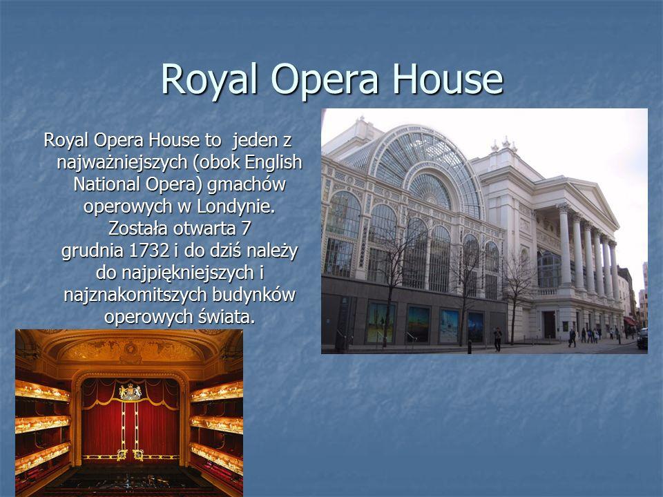 Royal Opera House Royal Opera House to jeden z najważniejszych (obok English National Opera) gmachów operowych w Londynie.