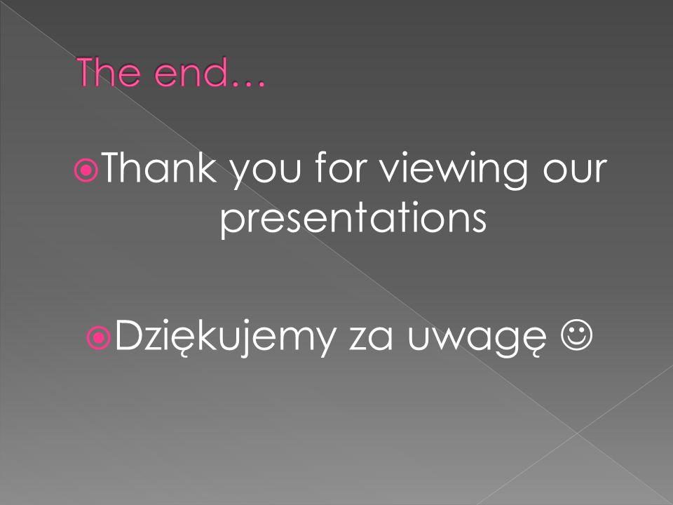  Thank you for viewing our presentations  Dziękujemy za uwagę