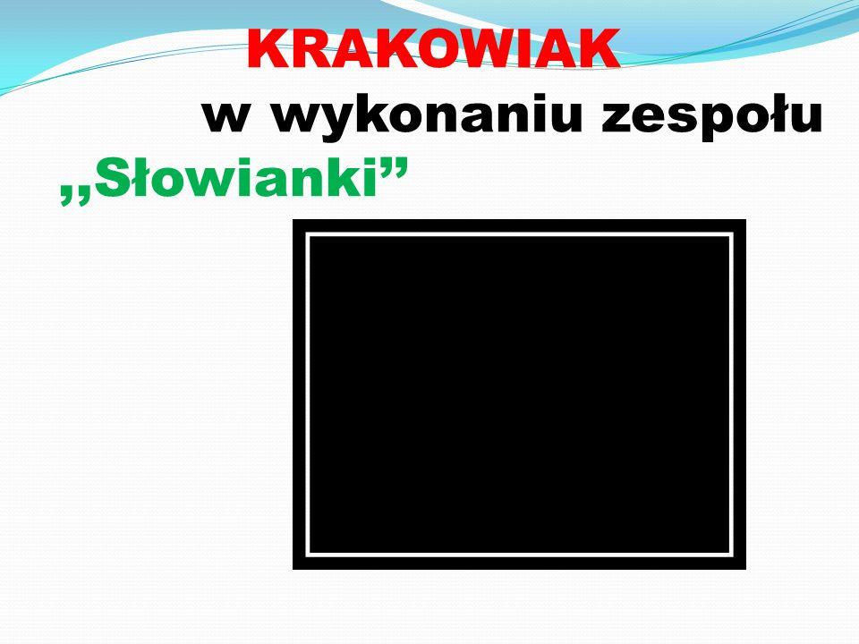 KRAKOWIAK w wykonaniu zespołu,,Słowianki''