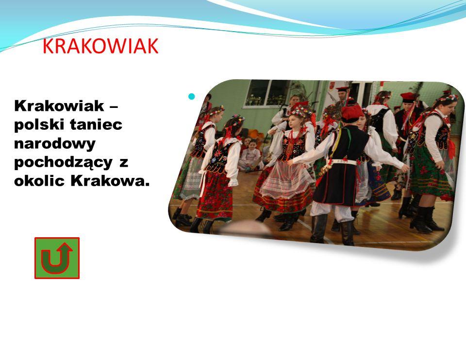 KRAKOWIAK Krakowiak – polski taniec narodowy pochodzący z okolic Krakowa.