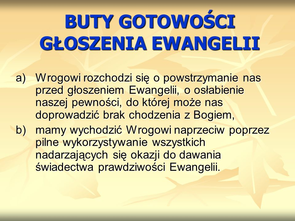 a)Wrogowi rozchodzi się o powstrzymanie nas przed głoszeniem Ewangelii, o osłabienie naszej pewności, do której może nas doprowadzić brak chodzenia z