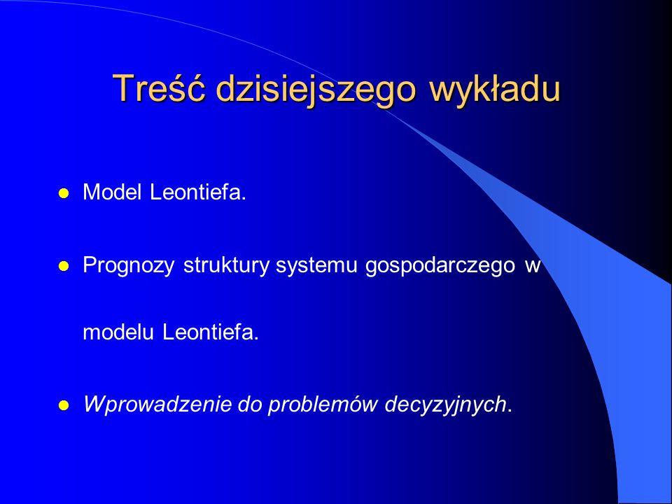Treść dzisiejszego wykładu l Model Leontiefa.