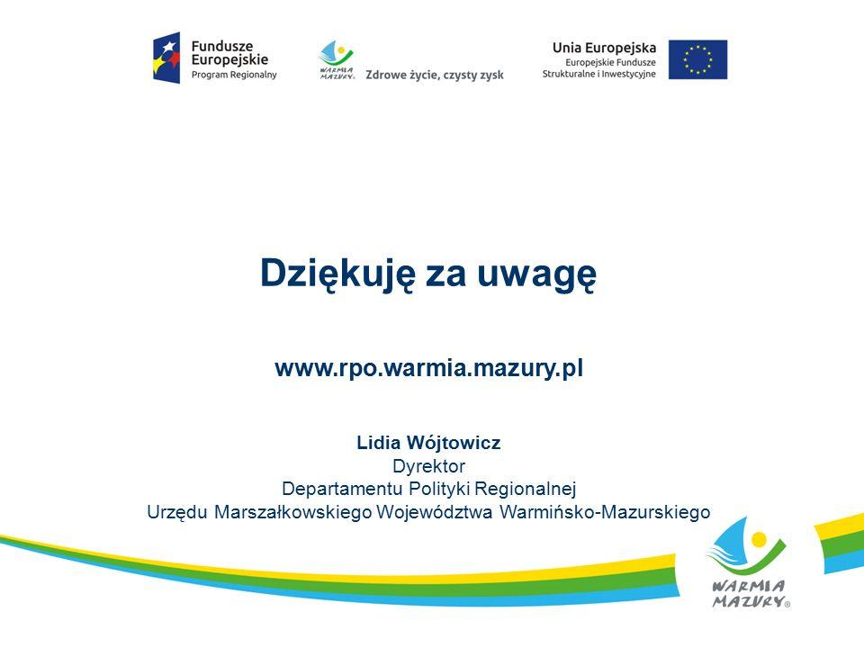 Dziękuję za uwagę www.rpo.warmia.mazury.pl Lidia Wójtowicz Dyrektor Departamentu Polityki Regionalnej Urzędu Marszałkowskiego Województwa Warmińsko-Mazurskiego