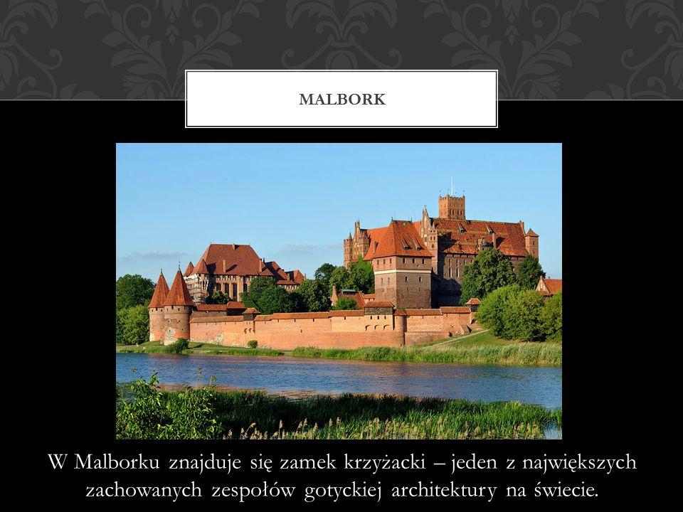 W Malborku znajduje się zamek krzyżacki – jeden z największych zachowanych zespołów gotyckiej architektury na świecie.