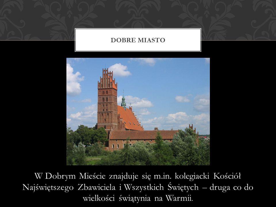 W Dobrym Mieście znajduje się m.in. kolegiacki Kościół Najświętszego Zbawiciela i Wszystkich Świętych – druga co do wielkości świątynia na Warmii. DOB