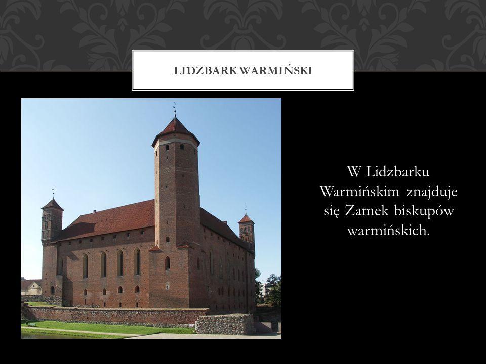 W Lidzbarku Warmińskim znajduje się Zamek biskupów warmińskich. LIDZBARK WARMIŃSKI