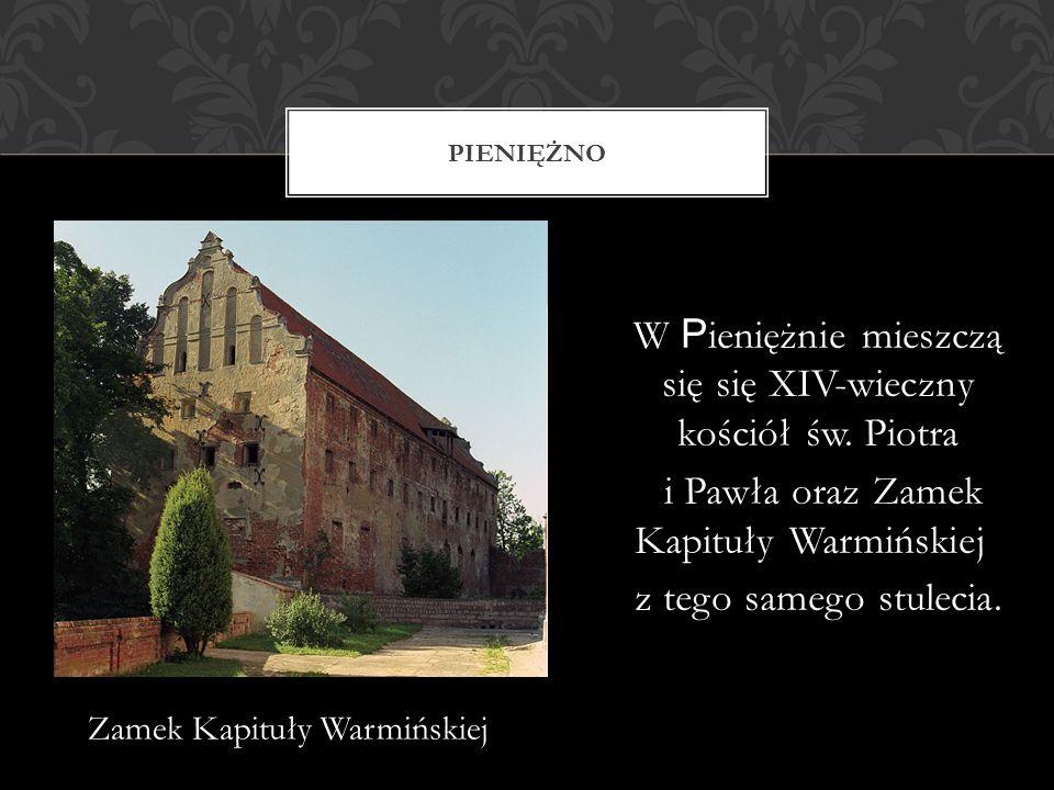 W P ieniężnie mieszczą się się XIV-wieczny kościół św. Piotra i Pawła oraz Zamek Kapituły Warmińskiej z tego samego stulecia. PIENIĘŻNO Zamek Kapituły
