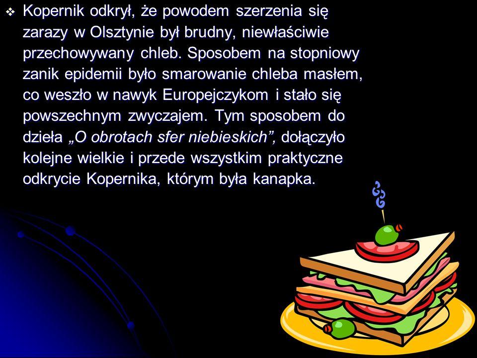  Kopernik odkrył, że powodem szerzenia się zarazy w Olsztynie był brudny, niewłaściwie przechowywany chleb.