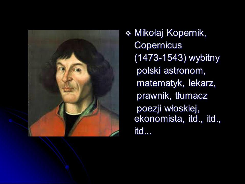  Mikołaj Kopernik, Copernicus (1473-1543) wybitny polski astronom, polski astronom, matematyk, lekarz, matematyk, lekarz, prawnik, tłumacz prawnik, t
