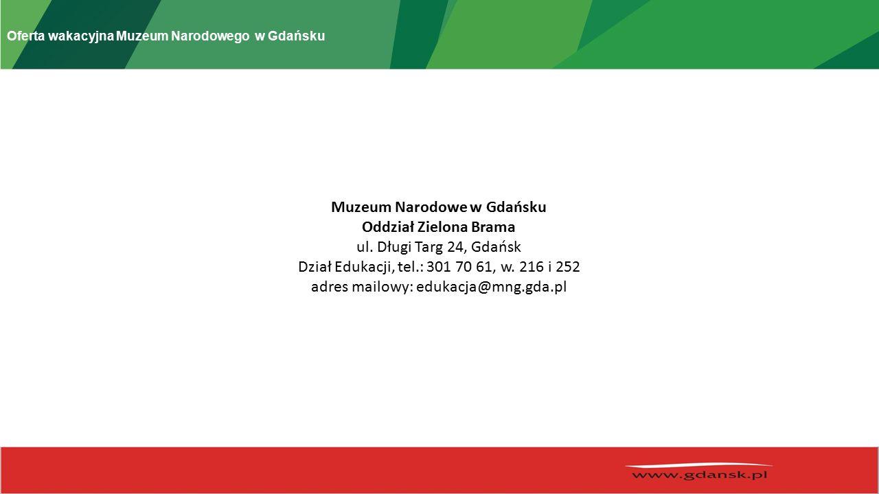 Oferta wakacyjna Muzeum Narodowego w Gdańsku Muzeum Narodowe w Gdańsku Oddział Zielona Brama ul.