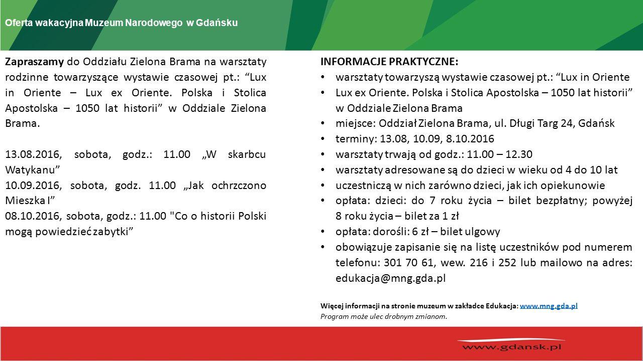 Oferta wakacyjna Muzeum Narodowego w Gdańsku Zapraszamy do Oddziału Zielona Brama na warsztaty rodzinne towarzyszące wystawie czasowej pt.: Lux in Oriente – Lux ex Oriente.
