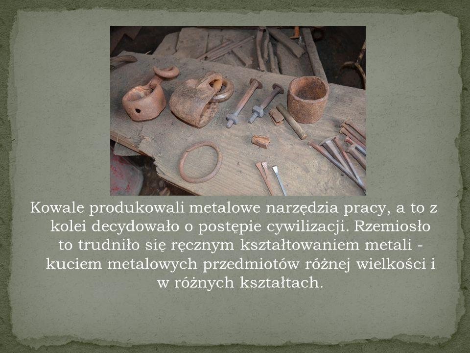 Kowale produkowali metalowe narzędzia pracy, a to z kolei decydowało o postępie cywilizacji.