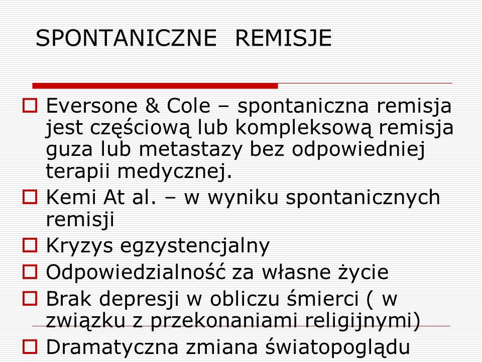 SPONTANICZNE REMISJE  Eversone & Cole – spontaniczna remisja jest częściową lub kompleksową remisja guza lub metastazy bez odpowiedniej terapii medycznej.