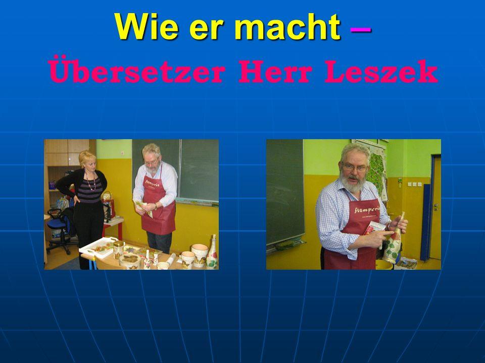 Wie er macht – Wie er macht – Übersetzer Herr Leszek