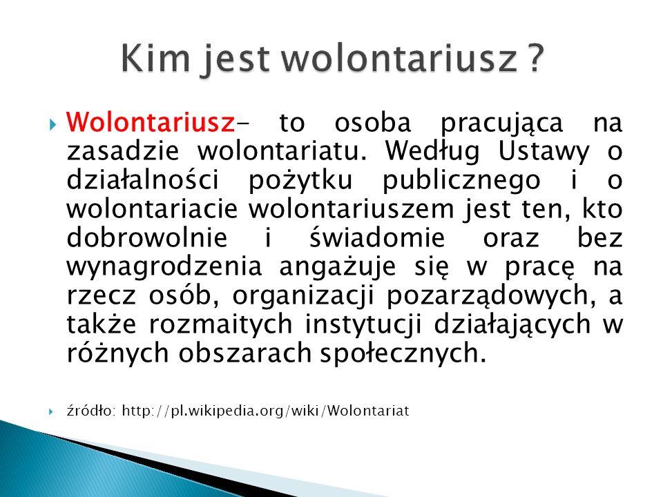  Wolontariusz- to osoba pracująca na zasadzie wolontariatu.