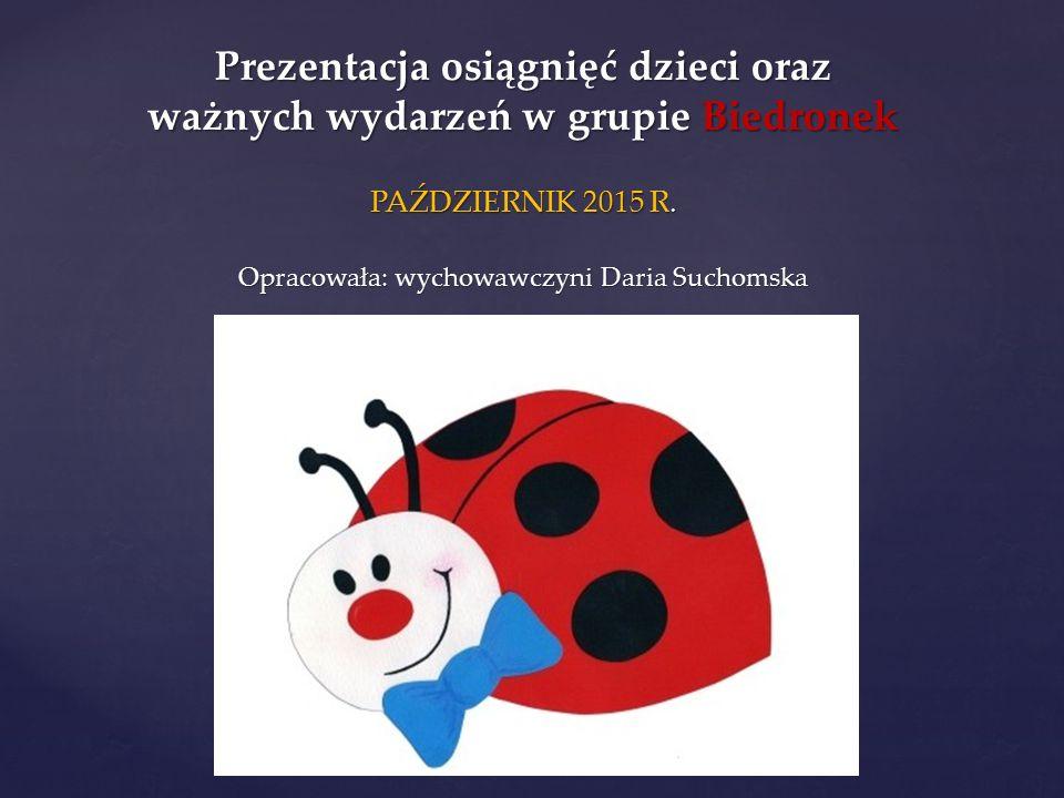 { Prezentacja osiągnięć dzieci oraz ważnych wydarzeń w grupie Biedronek PAŹDZIERNIK 2015 R.