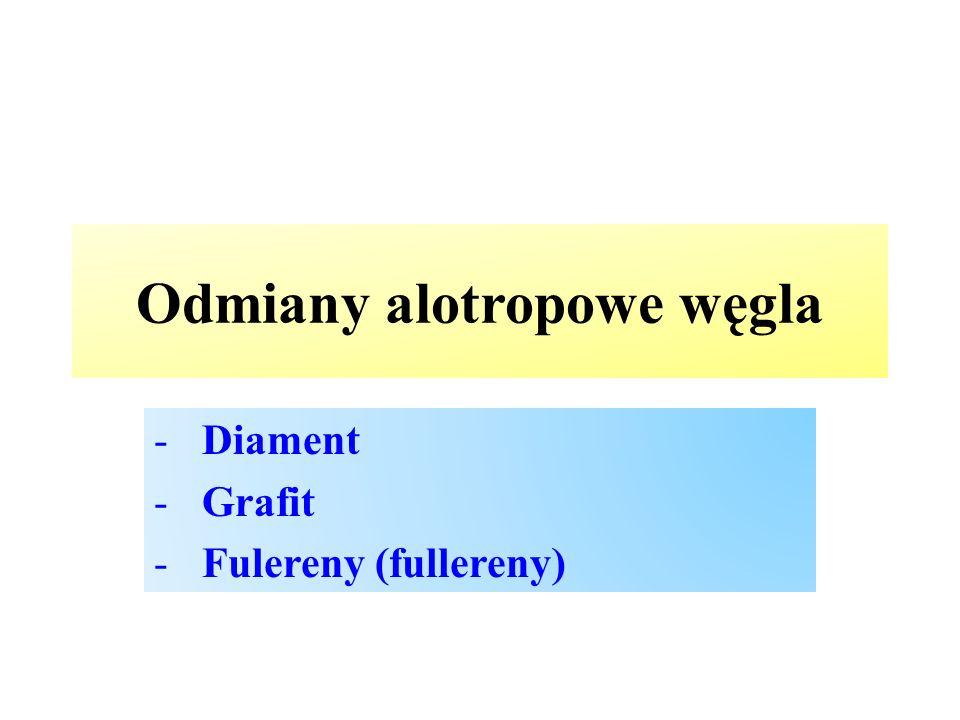 Odmiany alotropowe węgla -Diament -Grafit -Fulereny (fullereny)