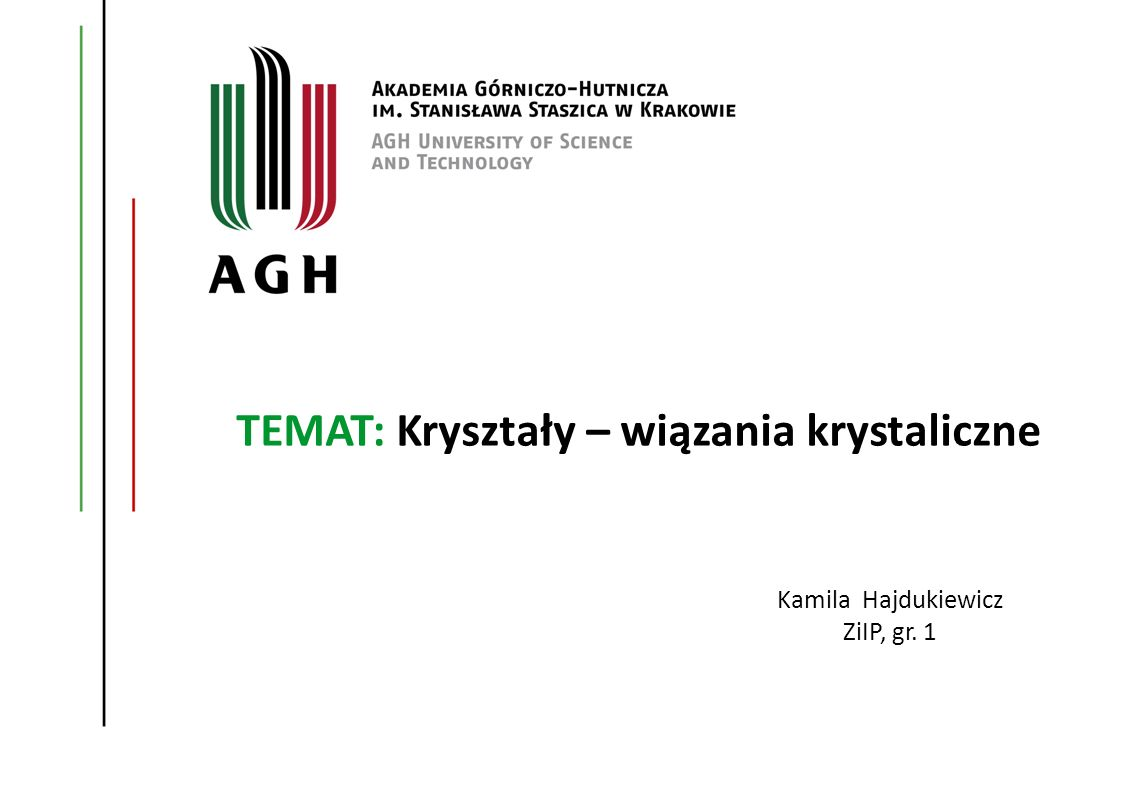 TEMAT: Kryształy – wiązania krystaliczne Kamila Hajdukiewicz ZiIP, gr. 1