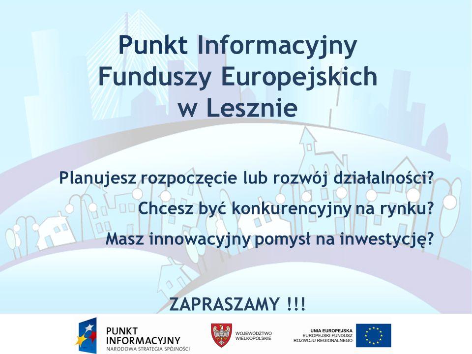 Punkt Informacyjny Funduszy Europejskich w Lesznie Planujesz rozpoczęcie lub rozwój działalności.