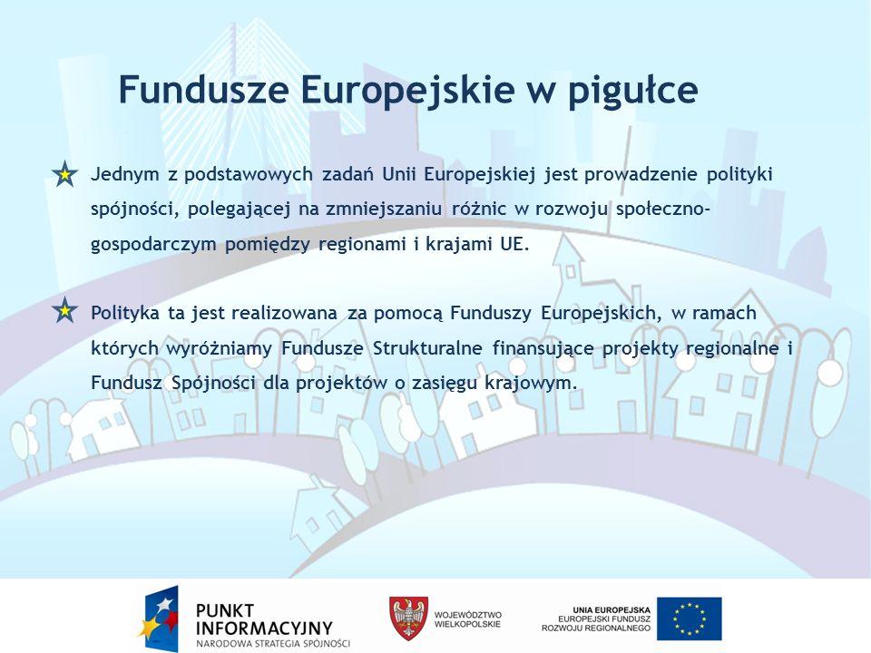 Fundusze Europejskie w pigułce Jednym z podstawowych zadań Unii Europejskiej jest prowadzenie polityki spójności, polegającej na zmniejszaniu różnic w rozwoju społeczno- gospodarczym pomiędzy regionami i krajami UE.