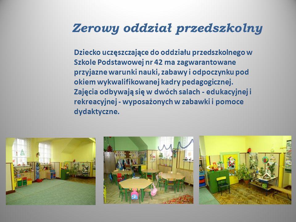 Zerowy oddział przedszkolny Dziecko uczęszczające do oddziału przedszkolnego w Szkole Podstawowej nr 42 ma zagwarantowane przyjazne warunki nauki, zabawy i odpoczynku pod okiem wykwalifikowanej kadry pedagogicznej.