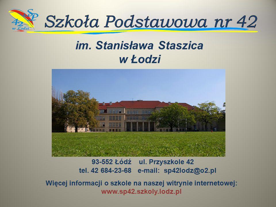 im. Stanisława Staszica w Łodzi Więcej informacji o szkole na naszej witrynie internetowej: www.sp42.szkoly.lodz.pl 93-552 Łódź ul. Przyszkole 42 tel.
