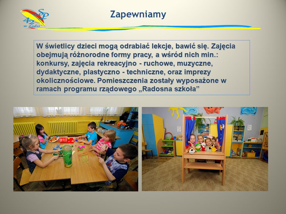 Zapewniamy W świetlicy dzieci mogą odrabiać lekcje, bawić się.