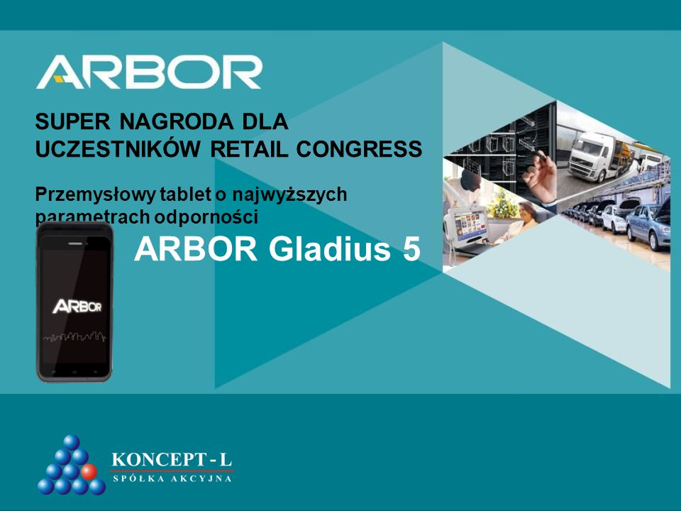 SUPER NAGRODA DLA UCZESTNIKÓW RETAIL CONGRESS Przemysłowy tablet o najwyższych parametrach odporności ARBOR Gladius 5