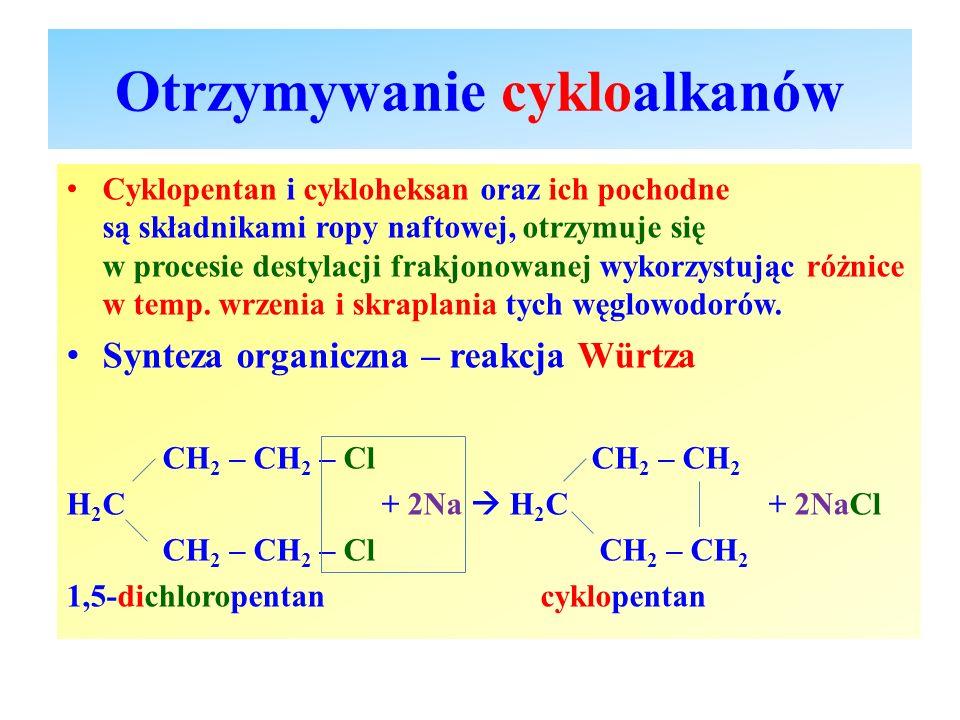 Otrzymywanie cykloalkanów Cyklopentan i cykloheksan oraz ich pochodne są składnikami ropy naftowej, otrzymuje się w procesie destylacji frakjonowanej