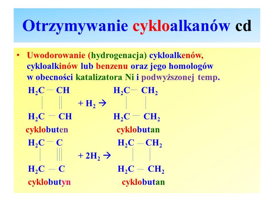 Otrzymywanie cykloalkanów cd Uwodorowanie (hydrogenacja) cykloalkenów, cykloalkinów lub benzenu oraz jego homologów w obecności katalizatora Ni i podw