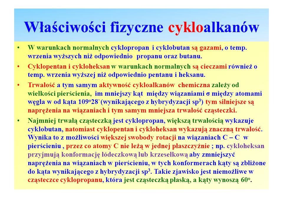 Właściwości fizyczne cykloalkanów W warunkach normalnych cyklopropan i cyklobutan są gazami, o temp. wrzenia wyższych niż odpowiednio propanu oraz but