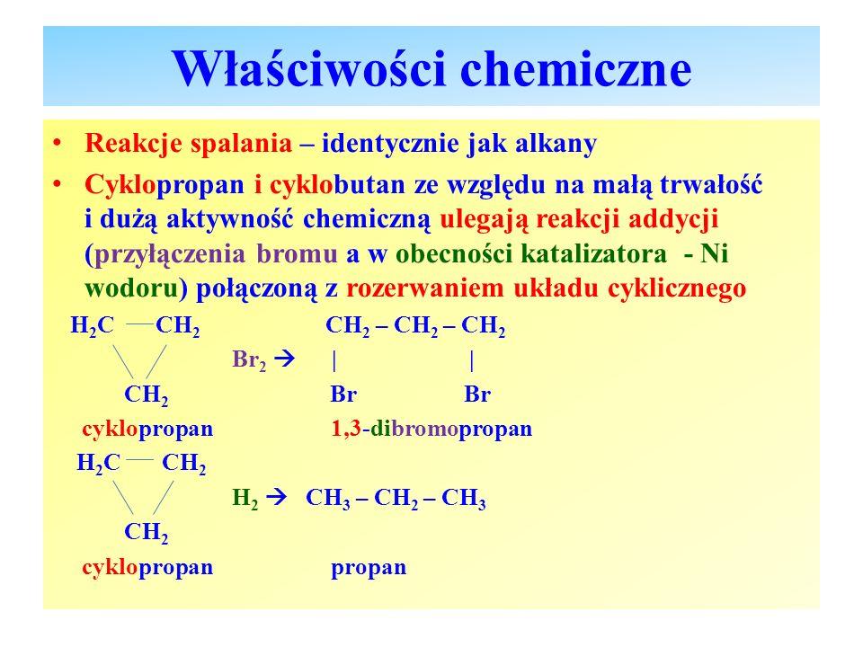 Właściwości chemiczne Reakcje spalania – identycznie jak alkany Cyklopropan i cyklobutan ze względu na małą trwałość i dużą aktywność chemiczną ulegaj