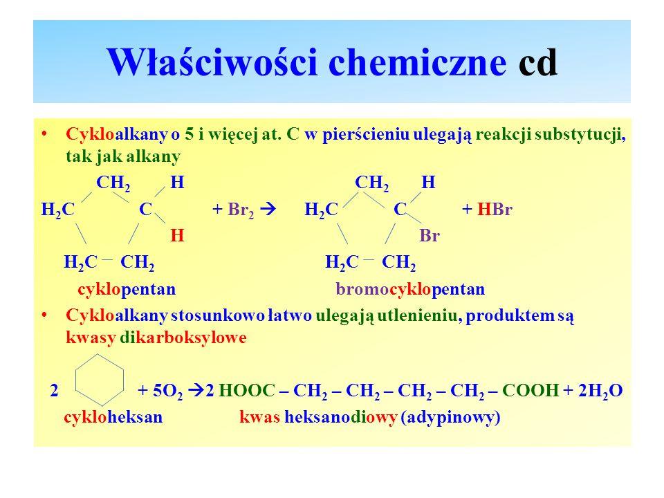 Właściwości chemiczne cd Cykloalkany o 5 i więcej at. C w pierścieniu ulegają reakcji substytucji, tak jak alkany CH 2 H CH 2 H H 2 C C + Br 2  H 2 C