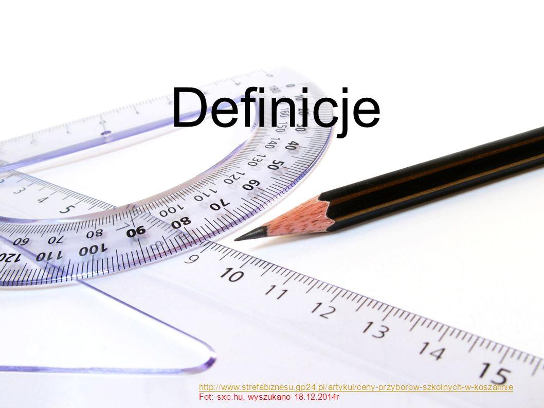 Definicje http://www.strefabiznesu.gp24.pl/artykul/ceny-przyborow-szkolnych-w-koszalinie Fot: sxc.hu, wyszukano 18.12.2014r