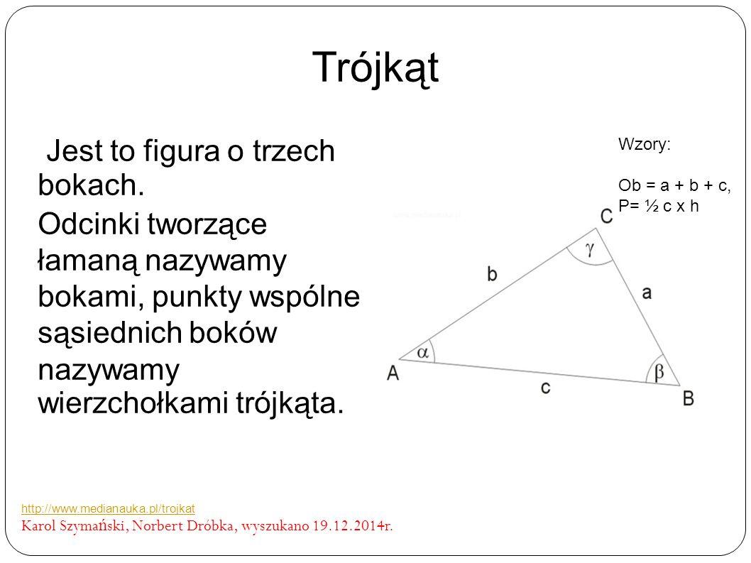 Trójkąt Jest to figura o trzech bokach. Odcinki tworzące łamaną nazywamy bokami, punkty wspólne sąsiednich boków nazywamy wierzchołkami trójkąta. http