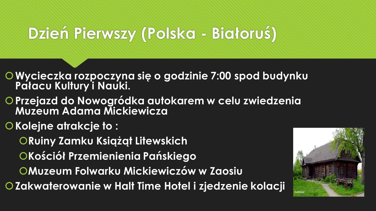 Dzień Pierwszy (Polska - Białoruś)  Wycieczka rozpoczyna się o godzinie 7:00 spod budynku Pałacu Kultury i Nauki.  Przejazd do Nowogródka autokarem