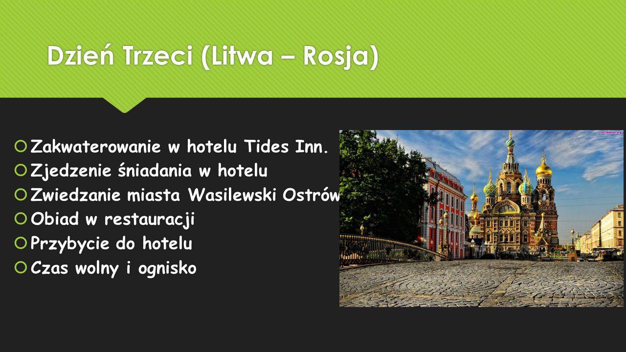 Dzień Trzeci (Litwa – Rosja)  Zakwaterowanie w hotelu Tides Inn.  Zjedzenie śniadania w hotelu  Zwiedzanie miasta Wasilewski Ostrów  Obiad w resta