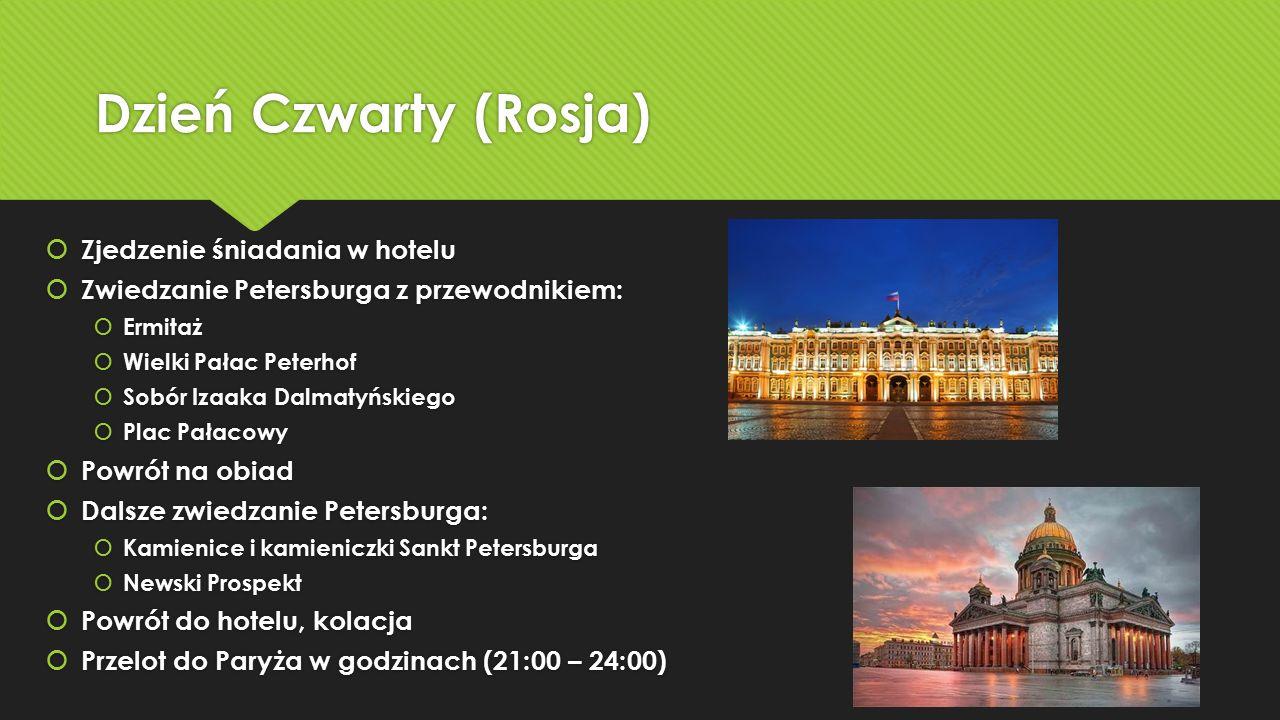 Dzień Czwarty (Rosja)  Zjedzenie śniadania w hotelu  Zwiedzanie Petersburga z przewodnikiem:  Ermitaż  Wielki Pałac Peterhof  Sobór Izaaka Dalmat
