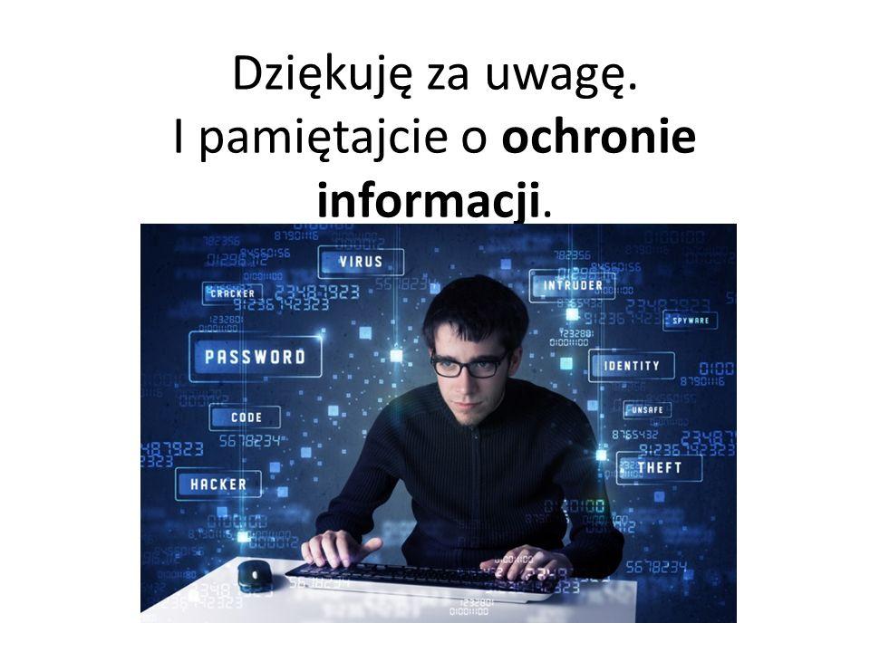 Dziękuję za uwagę. I pamiętajcie o ochronie informacji.