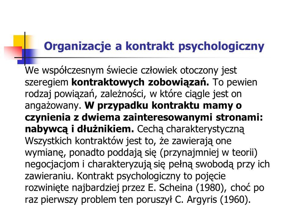 Organizacje a kontrakt psychologiczny We współczesnym świecie człowiek otoczony jest szeregiem kontraktowych zobowiązań.