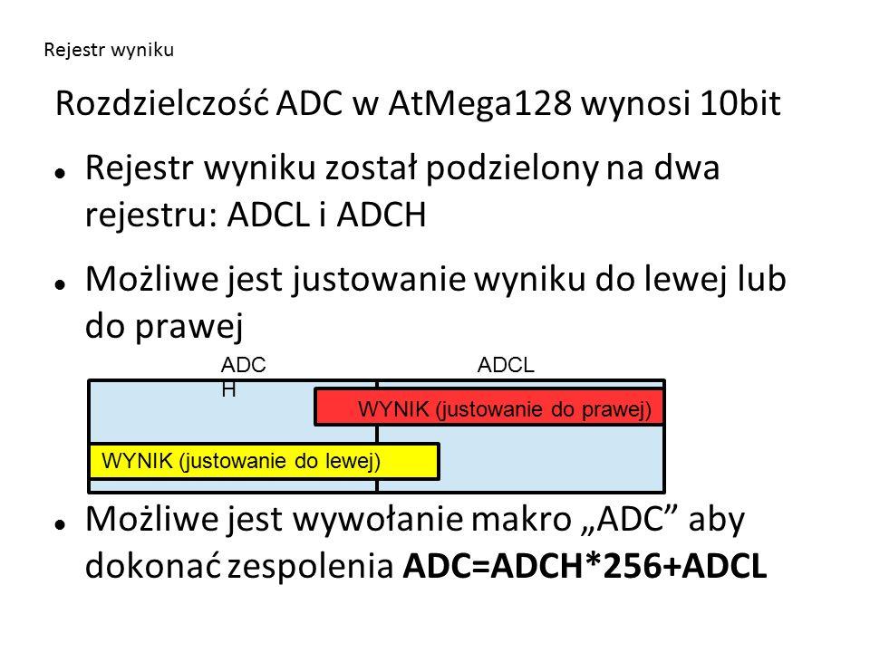 """Rejestr wyniku Rozdzielczość ADC w AtMega128 wynosi 10bit Rejestr wyniku został podzielony na dwa rejestru: ADCL i ADCH Możliwe jest justowanie wyniku do lewej lub do prawej Możliwe jest wywołanie makro """"ADC aby dokonać zespolenia ADC=ADCH*256+ADCL ADC H ADCL WYNIK (justowanie do prawej) WYNIK (justowanie do lewej)"""