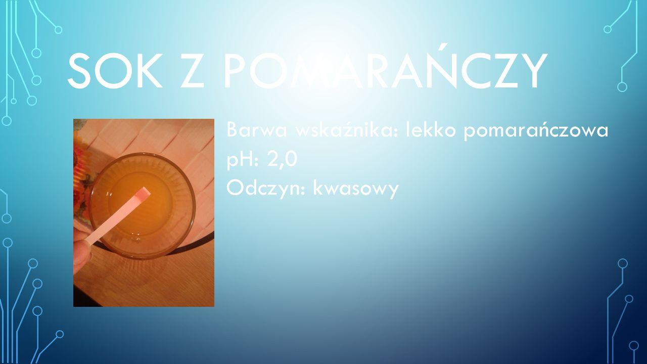 SOK Z POMARAŃCZY Barwa wskaźnika: lekko pomarańczowa pH: 2,0 Odczyn: kwasowy