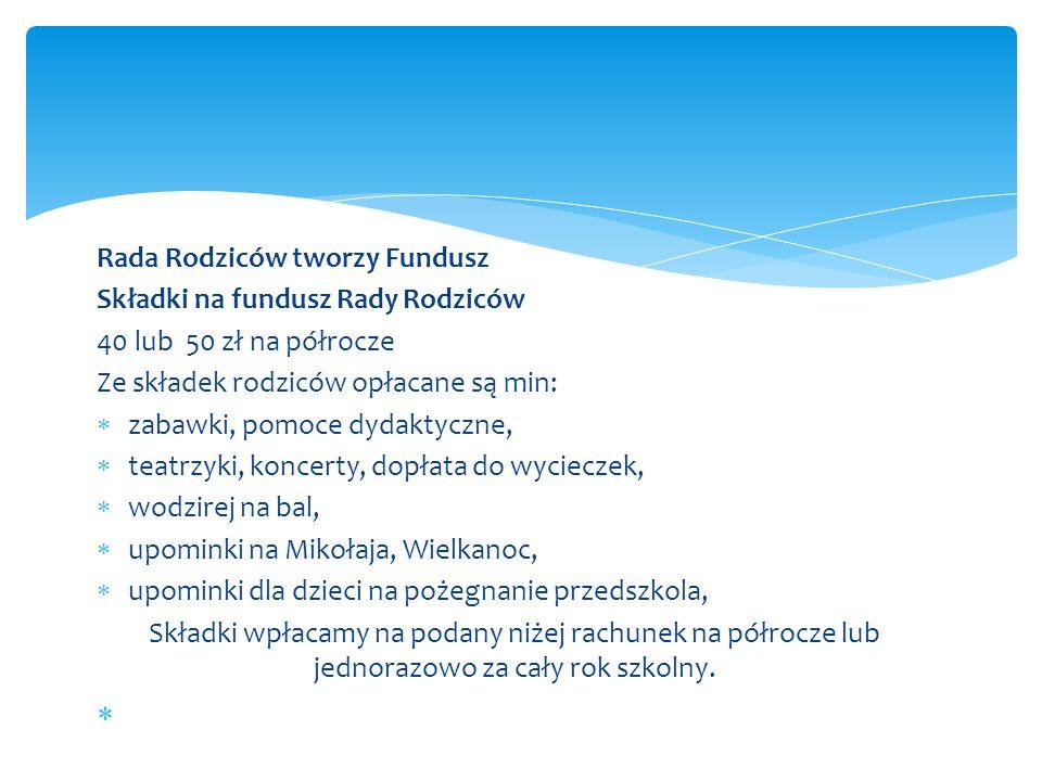 Rada Rodziców tworzy Fundusz Składki na fundusz Rady Rodziców 40 lub 50 zł na półrocze Ze składek rodziców opłacane są min:  zabawki, pomoce dydaktyc