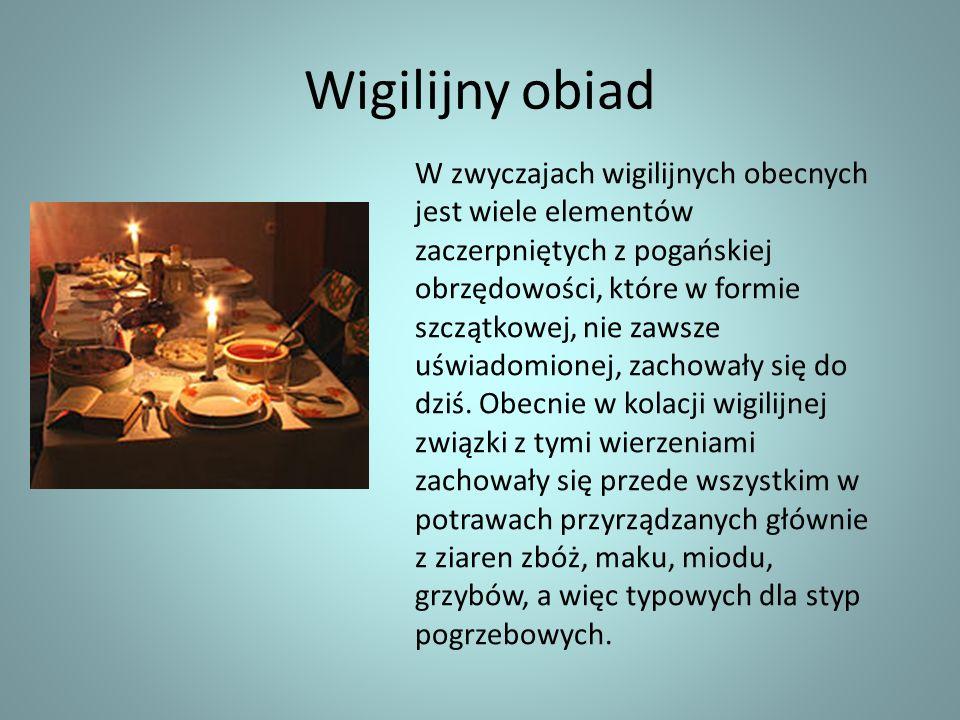 Wigilijny obiad W zwyczajach wigilijnych obecnych jest wiele elementów zaczerpniętych z pogańskiej obrzędowości, które w formie szczątkowej, nie zawsz