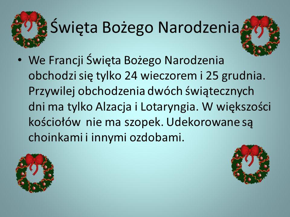 Święta Bożego Narodzenia We Francji Święta Bożego Narodzenia obchodzi się tylko 24 wieczorem i 25 grudnia. Przywilej obchodzenia dwóch świątecznych dn