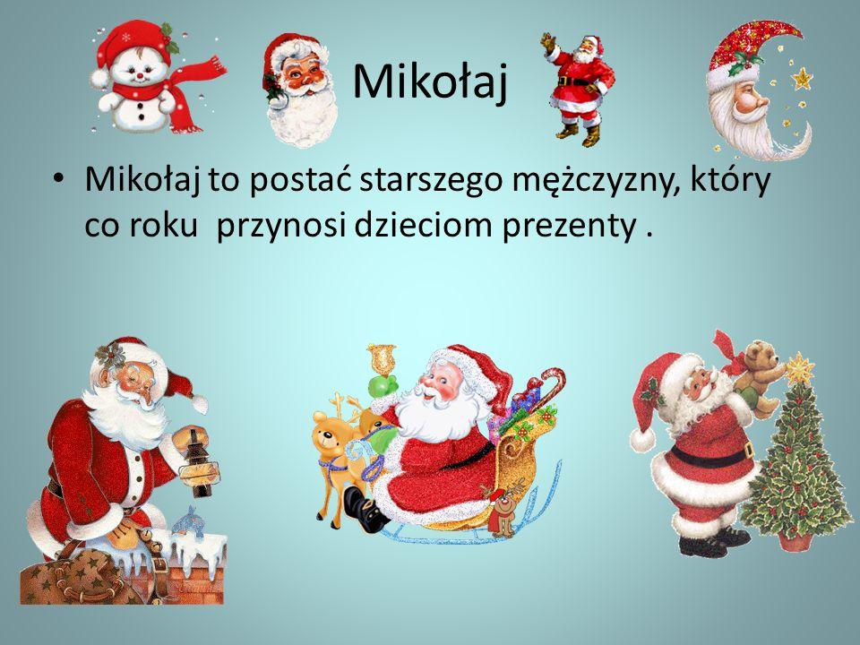 Mikołaj Mikołaj to postać starszego mężczyzny, który co roku przynosi dzieciom prezenty.